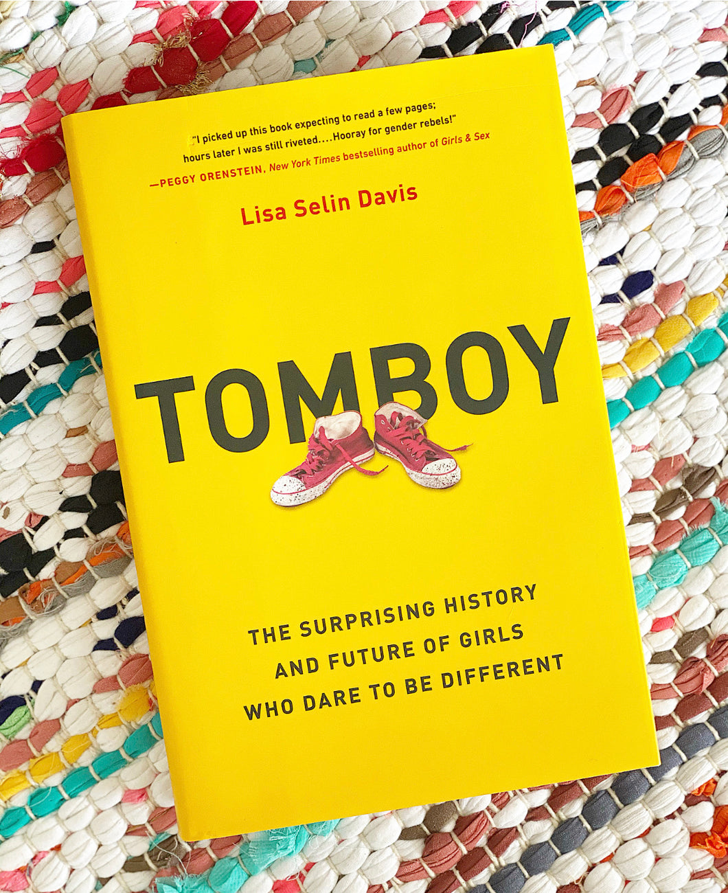 Tomboy: The Surprising History and Future of Girls Who Dare to Be Different Lisa Selin Davis