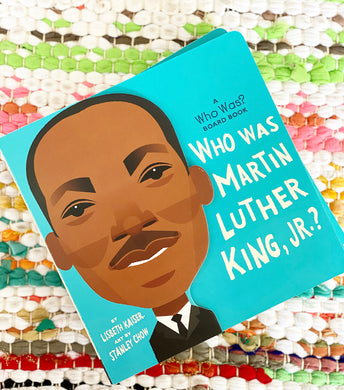 Who Was Martin Luther King, Jr.? [board book] | Lisbeth Kaiser