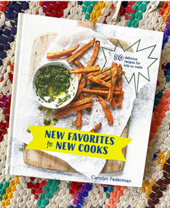 New Favorites for New Cooks: 50 Delicious Recipes for Kids to Make Book | Carolyn Federman