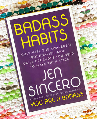 Badass Habits: Cultivate the Awareness, Boundaries, and Daily Upgrades You Need to Make Them Stick | Jen Sincero