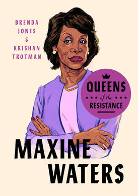 Queens of the Resistance: Maxine Waters | Brenda Jones and Krishan Trotman