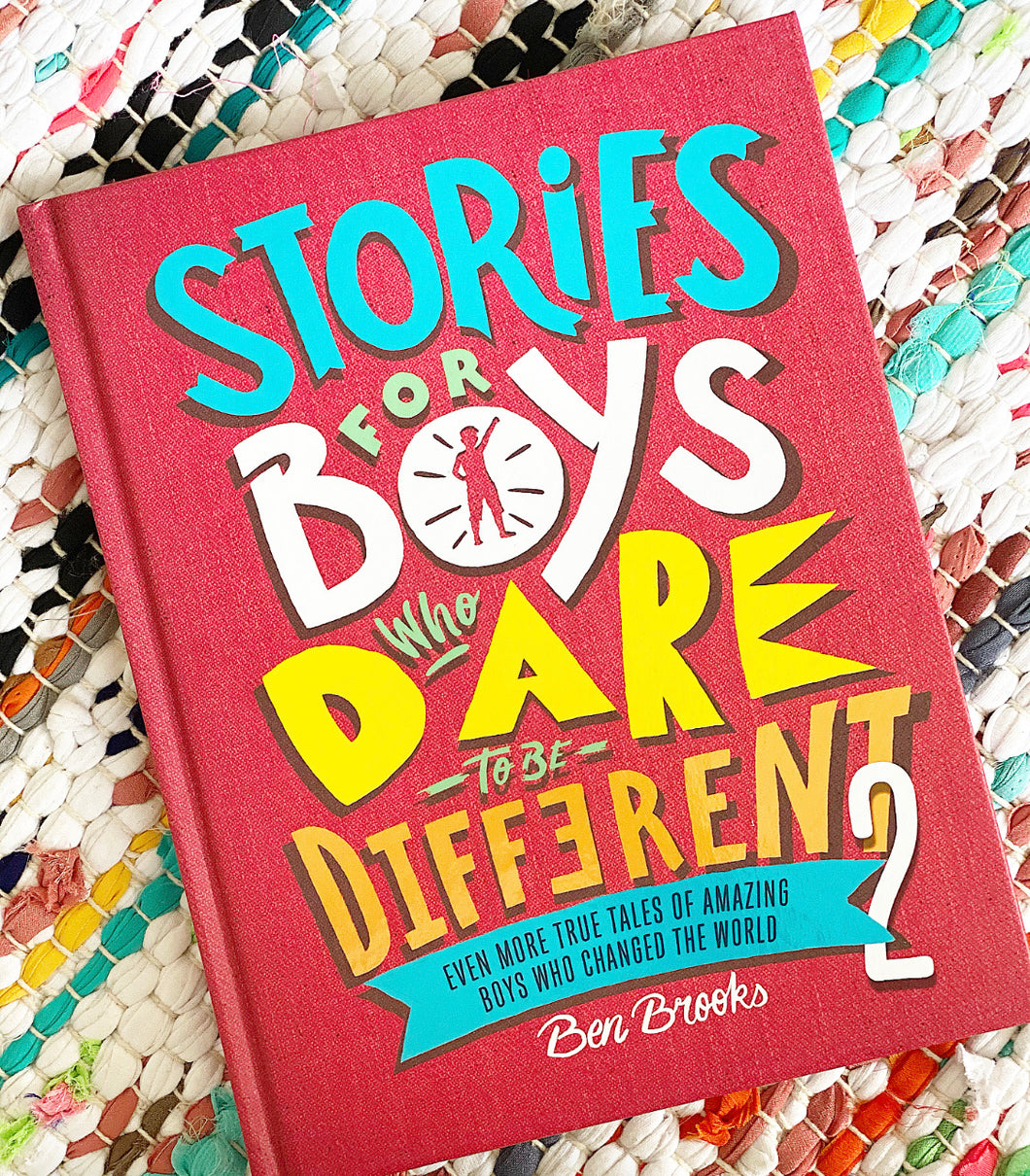Stories for Boys Who Dare to Be Different 2: Even More True Tales of Amazing Boys Who Changed the World | Brooks Be