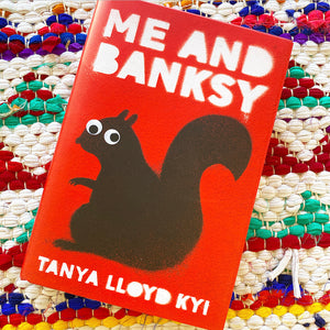 Me and Banksy | Tanya Lloyd Kyi