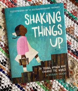 Shaking Things Up: 14 Young Women Who Changed the World | Susan Hood