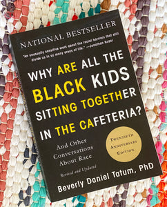 Why Are All the Black Kids Sitting Together in the Cafeteria?: And Other Conversations about Race | Beverly Daniel Tatum