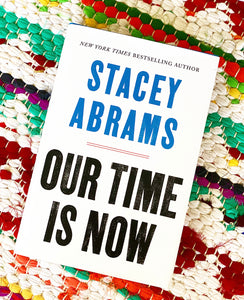 OUR TIME IS NOW Power, Purpose, and the Fight for a Fair America | Stacey Abrams