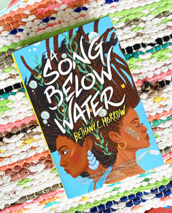A Song Below Water | Bethany C. Morrow