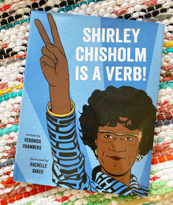 Shirley Chisholm Is a Verb | Veronica Chambers is