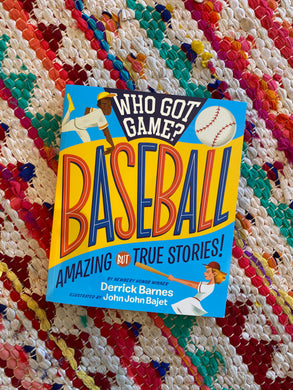 Who Got Game?: Baseball: Amazing but True Stories! | Derrick Barnes