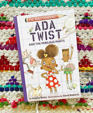 ADA TWIST AND THE PERILOUS PANTS | Andrea Beaty