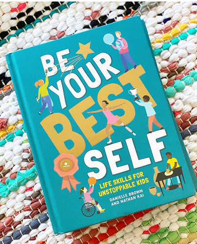 Be Your Best Self: Life Skills for Unstoppable Kids | Brown, Kai