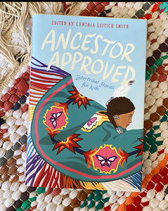 Ancestor Approved: Intertribal Stories for Kids | Cynthia L Smith