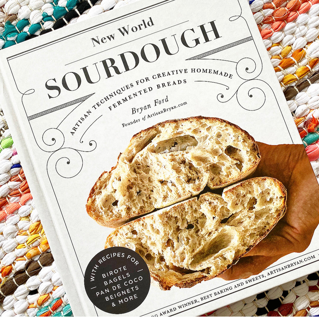 New World Sourdough: Artisan Techniques for Creative Homemade Fermented Breads; With Recipes for Birote, Bagels, Pan de Coco, Beignets.. | Bryan Ford