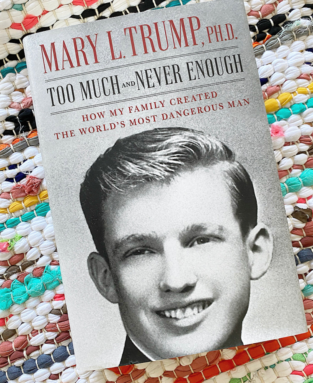 Too Much and Never Enough: How My Family Created the World's Most Dangerous Man | Mary L. Trump