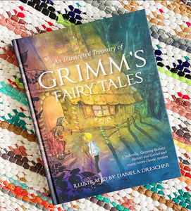 An Illustrated Treasury of Grimm's Fairy Tales: Cinderella, Sleeping Beauty, Hansel and Gretel and Many More Classic Stories The Brothers Grimm | (Author)  Daniela Drescher (Illustrator)