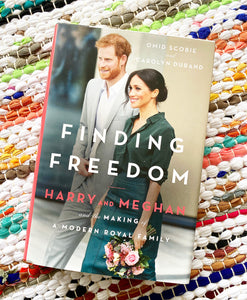 Finding Freedom Harry and Meghan and the Making of a Modern Royal Family  | Omid Scobie, Carolyn Durand
