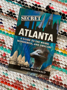 Secret Atlanta: A Guide to the Weird, Wonderful, and Obscure | Jonah McDonald