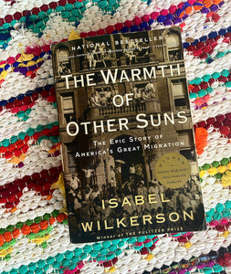 The Warmth of Other Suns THE EPIC STORY OF AMERICA'S GREAT MIGRATION | Isabel Wilkerson
