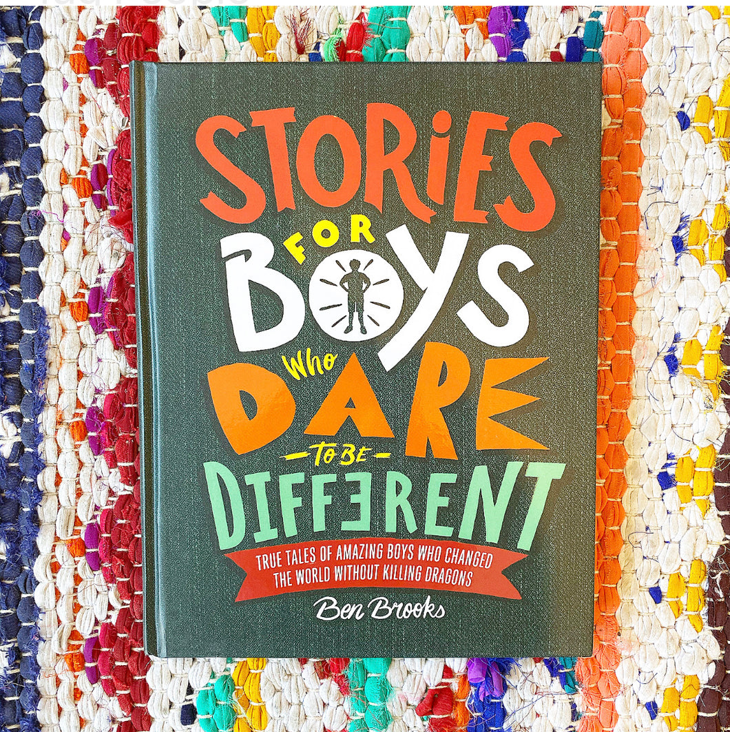 Stories for Boys Who Dare to Be Different: True Tales of Amazing Boys Who Changed the World without Killing Dragons | Ben Brooks