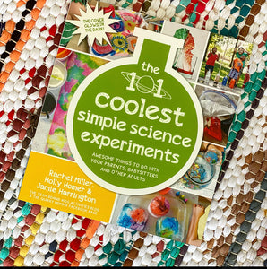 The 101 Coolest Simple Science Experiments: Awesome Things to Do with Your Parents, Babysitters and Other Adults | Holly Homer & Rachel Miller
