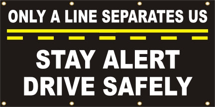 Only A Line Separates Us, Stay Alert – Drive Safely - SBS153
