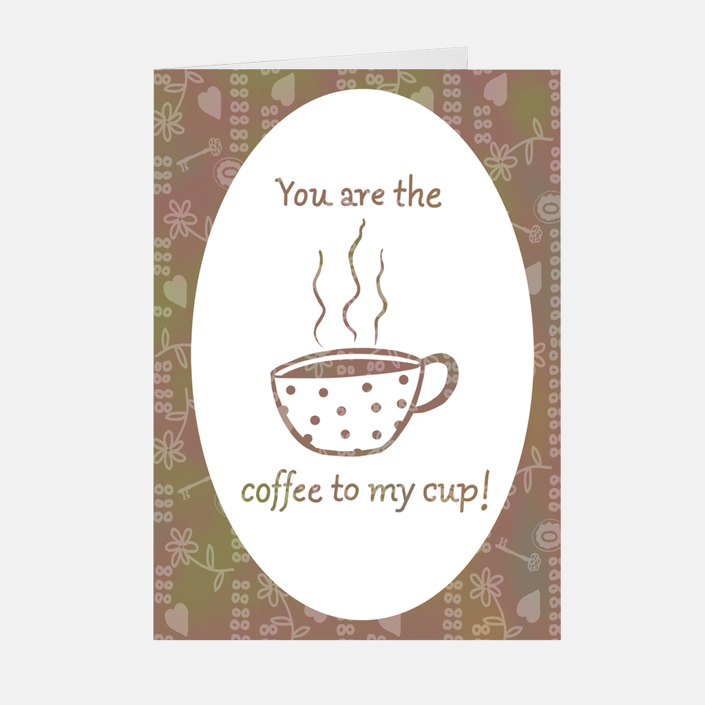 """You Are The Coffee To My Cup"""