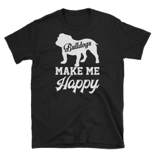Laden Sie das Bild in den Galerie-Viewer, Bulldogs make me Happy - Shirt