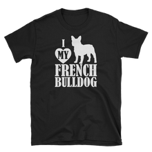 Laden Sie das Bild in den Galerie-Viewer, I Love My French Bulldog - Shirt