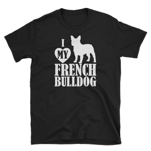 I Love My French Bulldog - Shirt