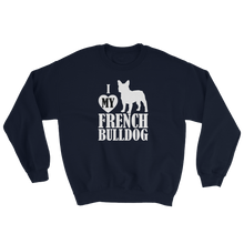 Laden Sie das Bild in den Galerie-Viewer, I Love My French Bulldog - Sweatshirt
