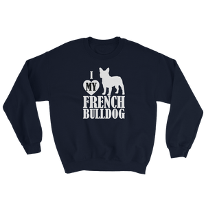 I Love My French Bulldog - Sweatshirt