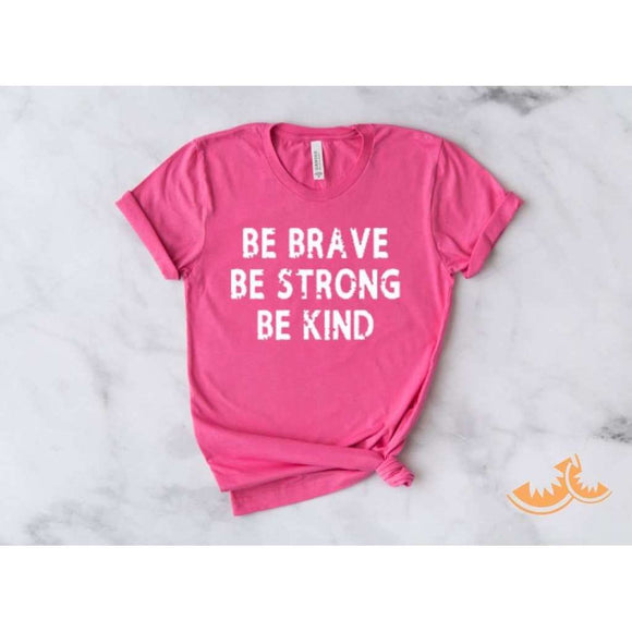Be Brave Be Strong Be Kind