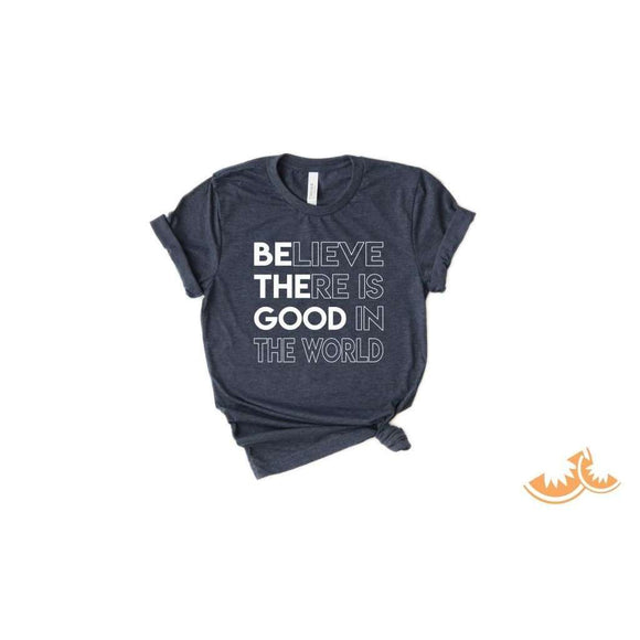 Believe there is Good in the World, Be the Good