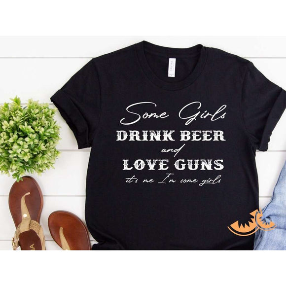 Some Girls Drink Beer and Loves Guns, It's me I'm some girls