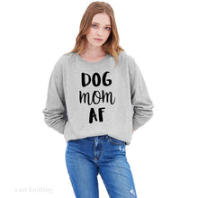 "Load image into Gallery viewer, ""Dog Mom AF"" Sweatshirt Women Long Sleeve Pullover"