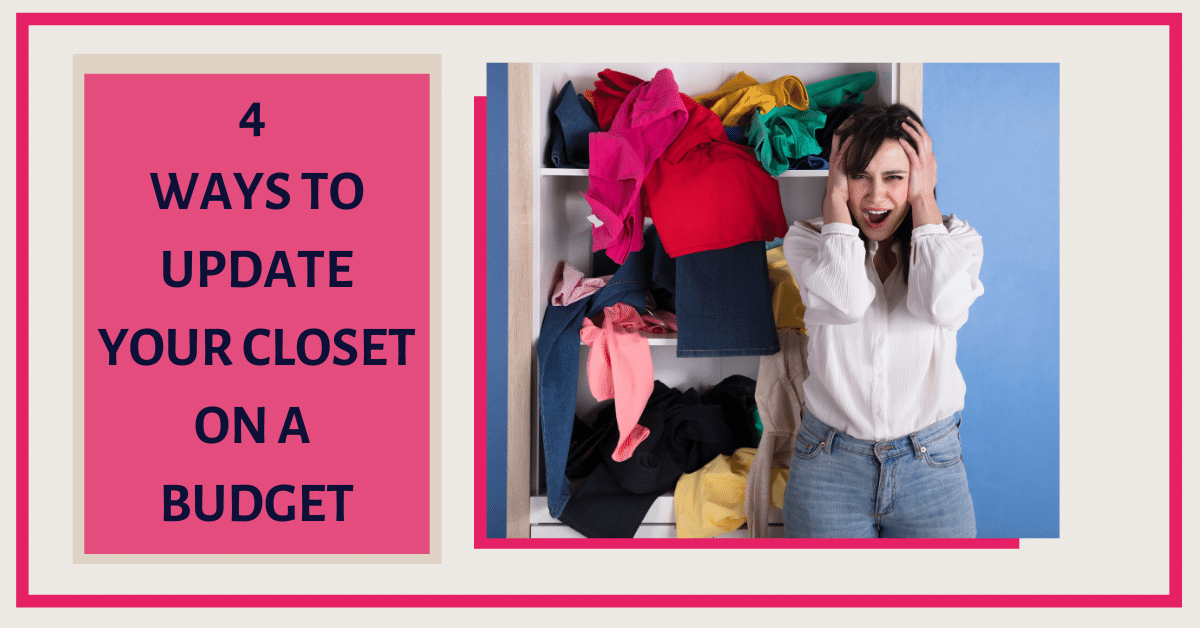 4 WAYS TO UPDATE YOUR CLOSET ON A BUDGET