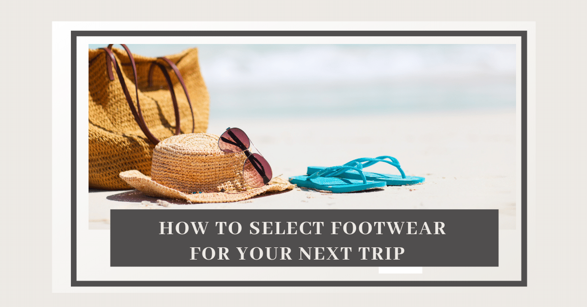 Grandco Sandals -  How to Select Shoes for your Trip