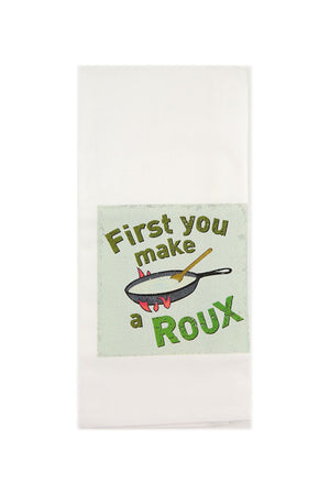 First You Make A Roux Tea Towel