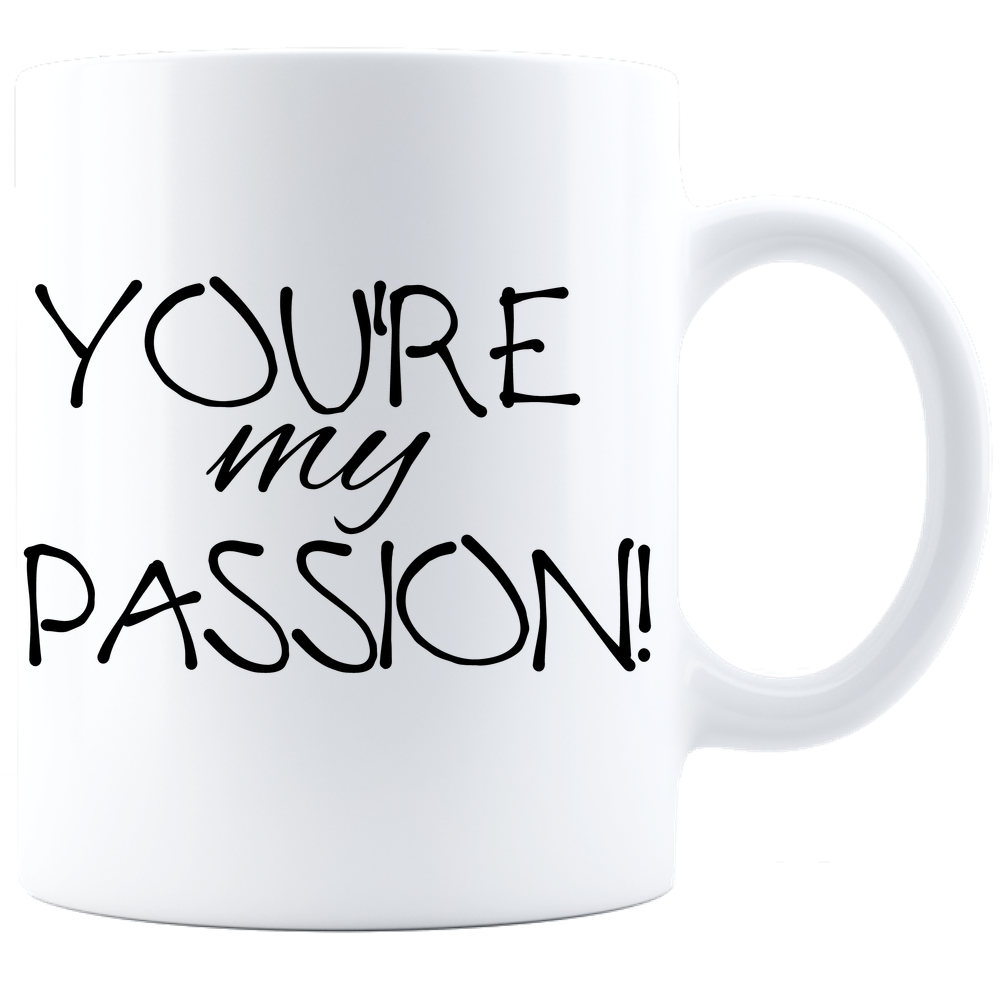 You're My Passion! Valentines Mug, Valentines Gift