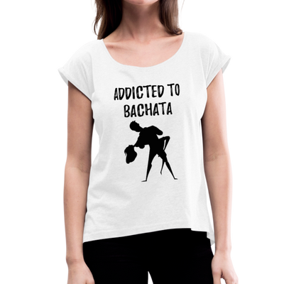 Addicted To Bachata Women's Roll Cuff T-Shirt - white