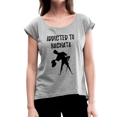 Addicted To Bachata Women's Roll Cuff T-Shirt - heather gray