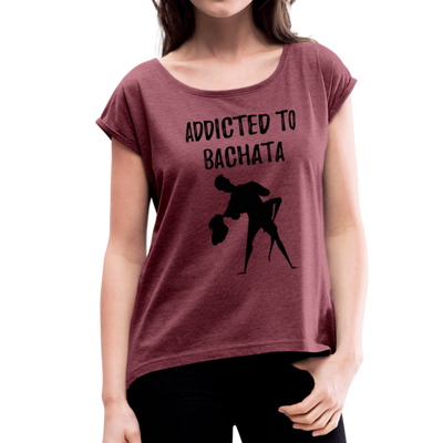 Addicted To Bachata Women's Roll Cuff T-Shirt - heather burgundy