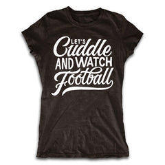 Let's Cuddle and Watch Football Shirt