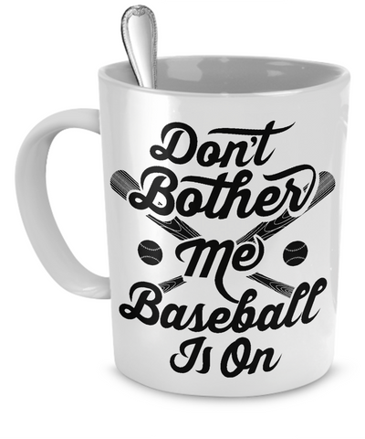 Don't Bother Me Baseball Is On Mug