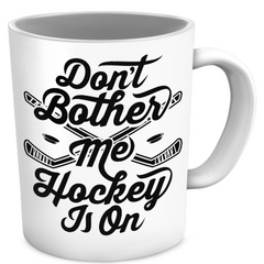 Don't Bother Me Hockey Is On Mug
