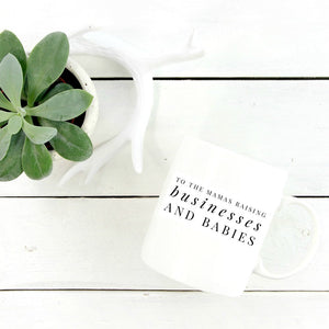 'To The Mamas Raising Businesses and Babies' Mug
