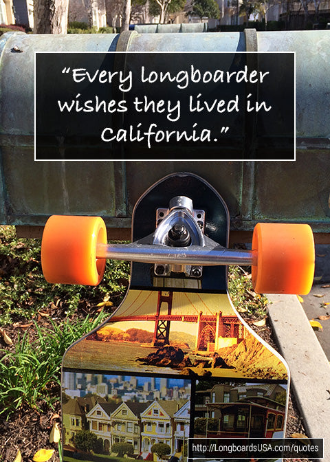 Every longboarder wishes they lived in california