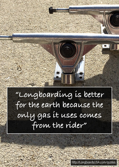 Longboarding is better for earth because the only gas it uses comes from the rider