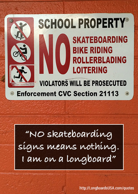 NO skateboarding sign means nothing. I'm on a longboard