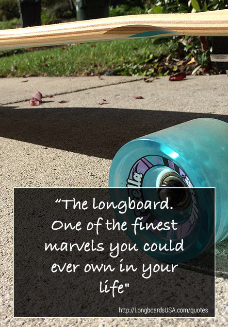 The longboard one of the finest marvels you could own in your life